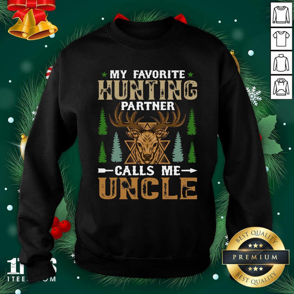 My Favorite Hunting Partner Calls Me Uncle Sweatshirt- Design By 1Tees.comBetter My Favorite Hunting Partner Calls Me Uncle Sweatshirt
