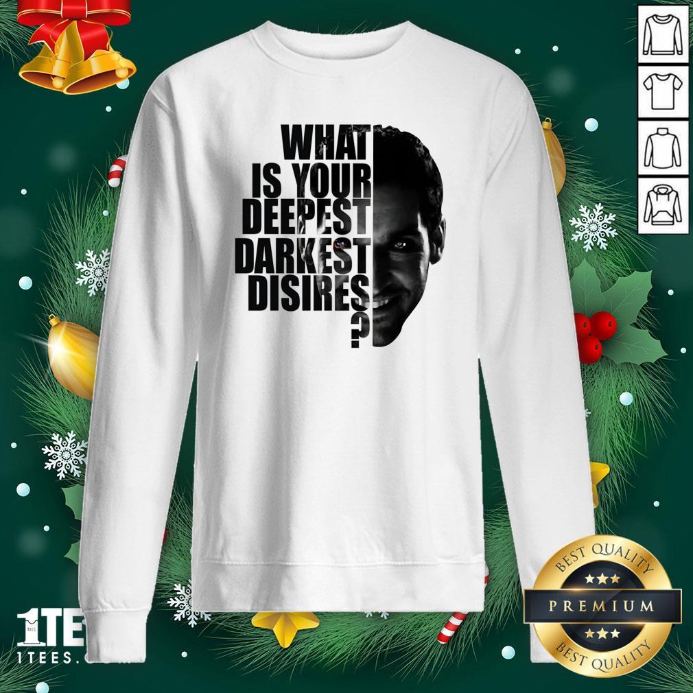 Cute Lucifer What Is Your Deepest Darkest Desires Sweatshirt - Design By 1tee.com
