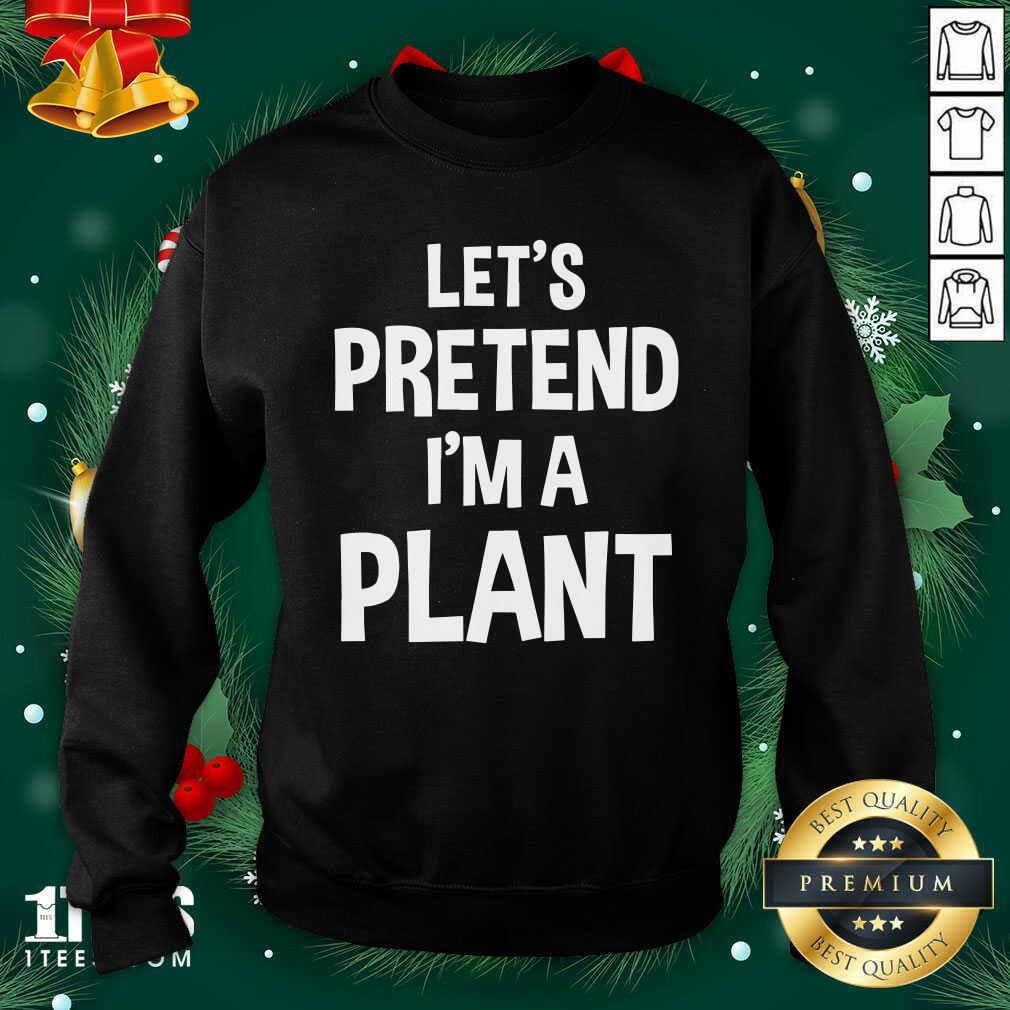 Let's Pretend I'm A Plant Halloween Sweatshirt- Design By 1Tees.com