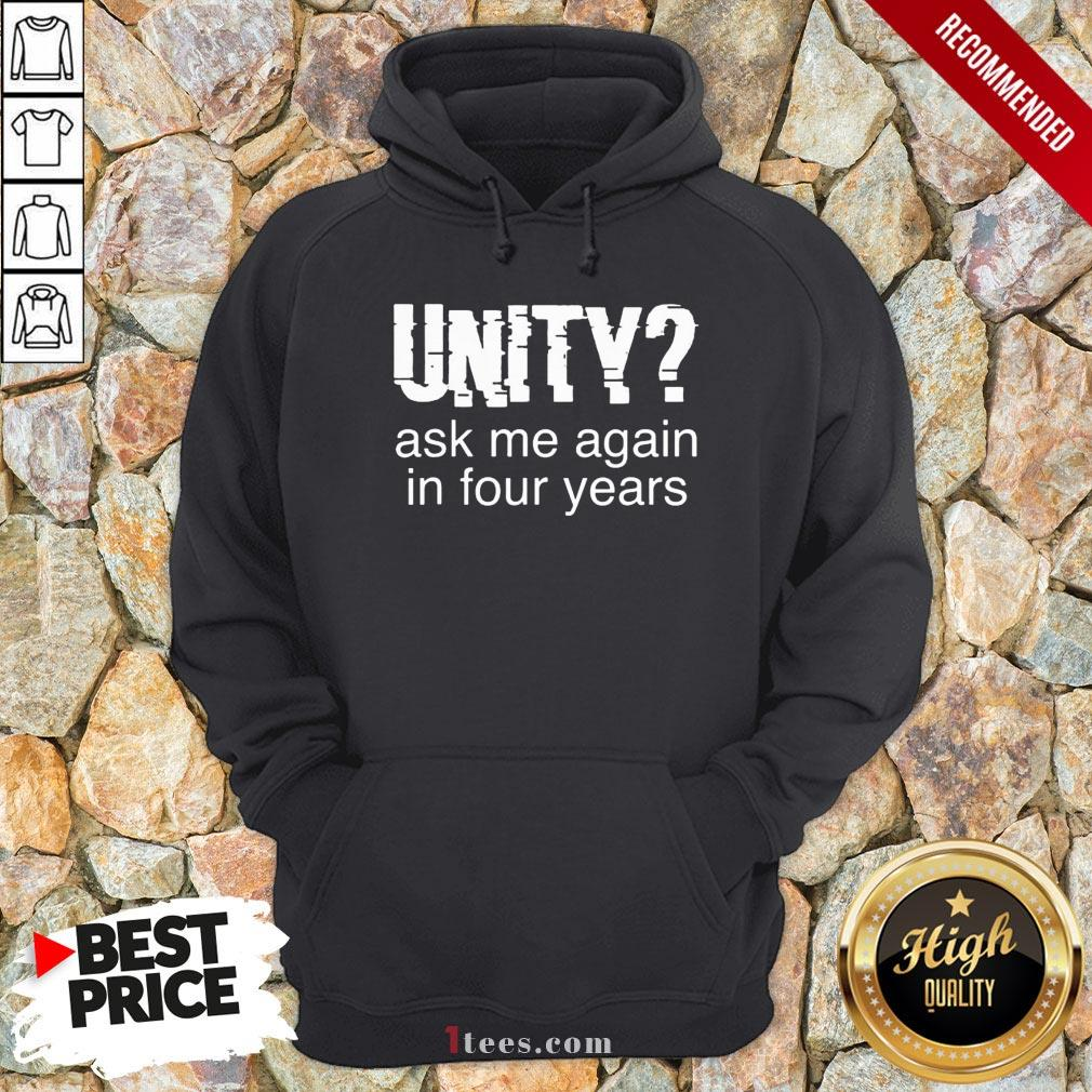 Original Unity Ask Me Again In Four Years Hoodie  - Design By T-shirtbear.com