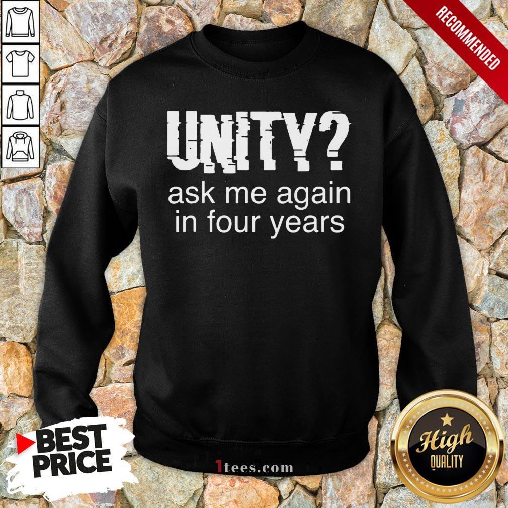 Original Unity Ask Me Again In Four Years Sweatshirt  - Design By T-shirtbear.com