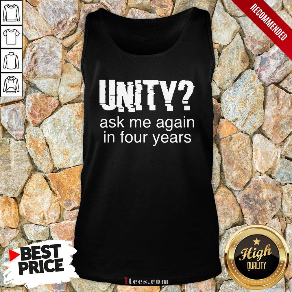 Original Unity Ask Me Again In Four Years Tank Top - Design By T-shirtbear.com