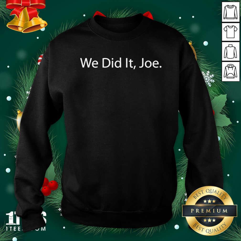 We Did It Joe Joe Biden 2020 Election Winner Sweatshirt- Design By 1Tees.com