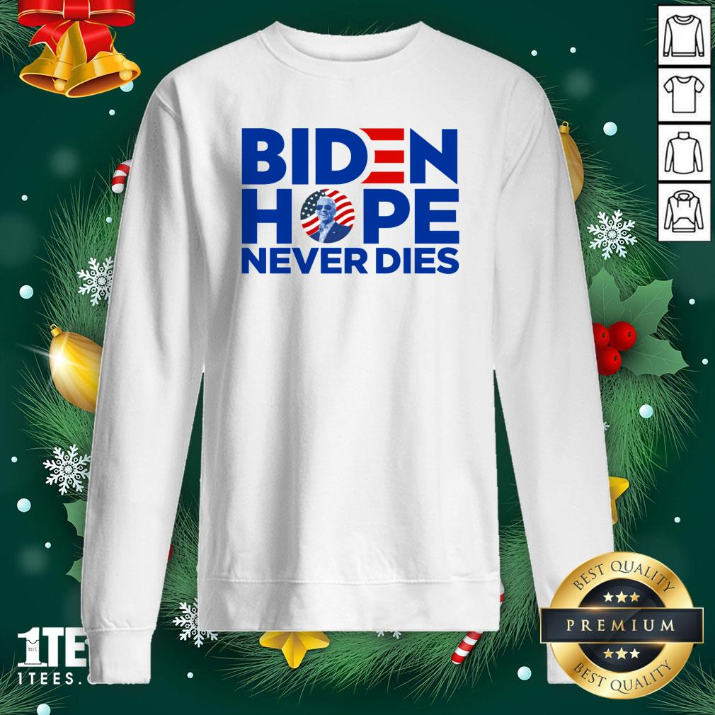 Pro Joe Biden President 2020 Hope Never Dies American Flag Sweatshirt - Design By 1tee.com