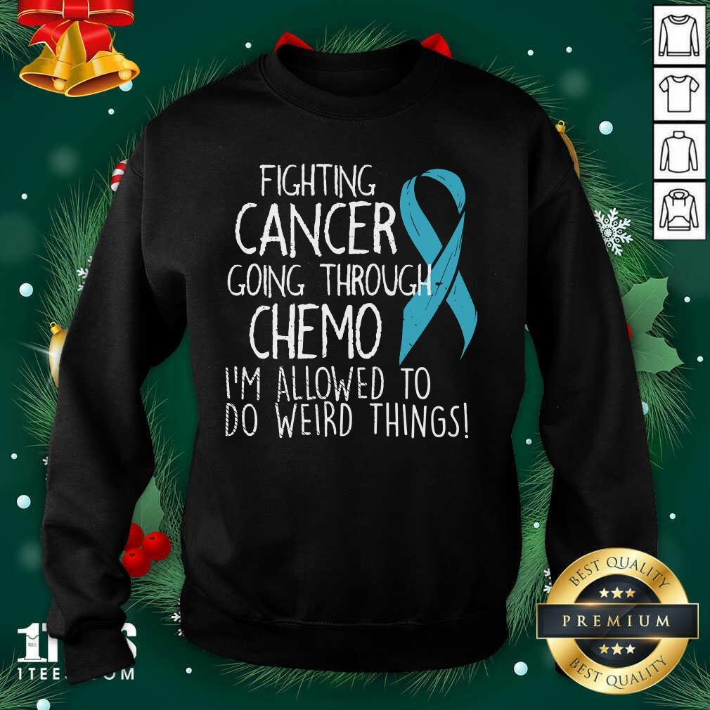 Fighting Cancer Going Through Chemo I'm Allowed To Do Weird Things Colon Cancer Sweatshirt - Design By 1tees.com
