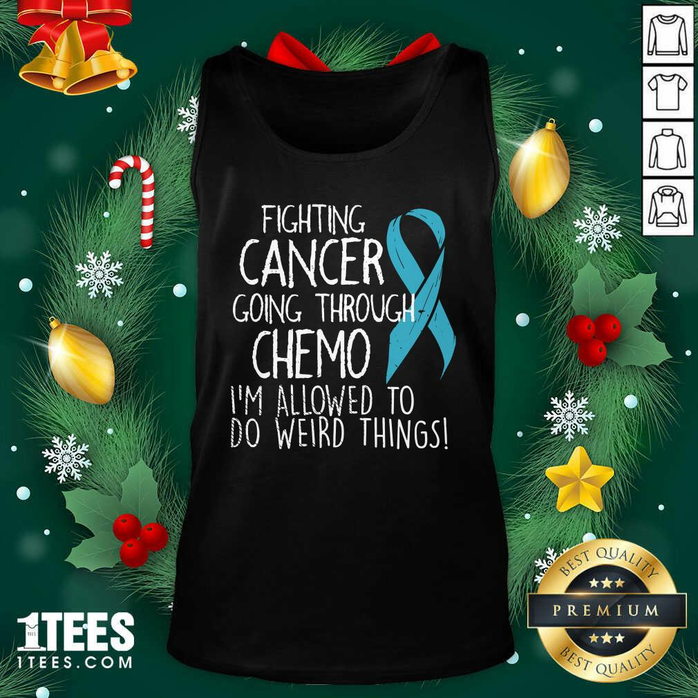 Fighting Cancer Going Through Chemo I'm Allowed To Do Weird Things Colon Cancer Tank Top - Design By 1tees.com