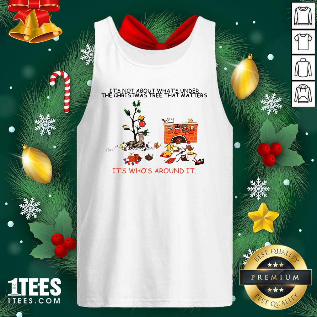 It's Not About What's Under The Christmas Tree That Matters Cat Who Around It For Cat Lover Tank Top- Design By 1Tees.com