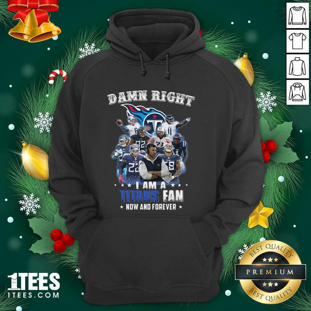 Damn Right I Am A Tennessee Titans Fan Now And Forever Hoodie- Design By 1tees.com