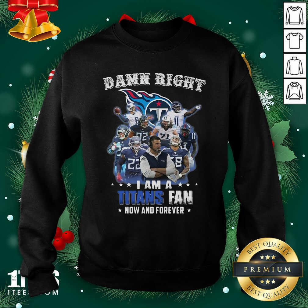Damn Right I Am A Tennessee Titans Fan Now And Forever Sweatshirt- Design By 1tees.com