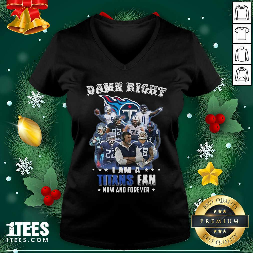 Damn Right I Am A Tennessee Titans Fan Now And V-neck- Design By 1Tees.com