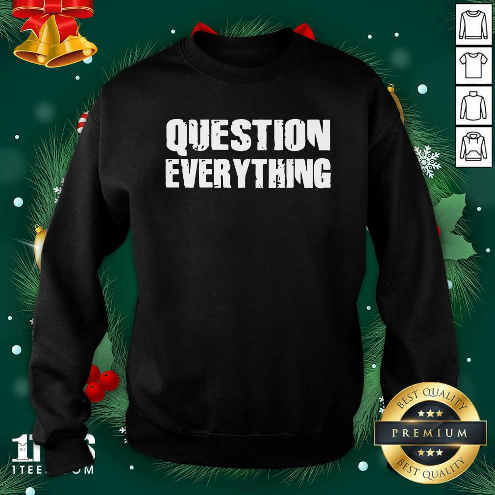 Question Everything Sweatshirt- Design By 1Tees.com