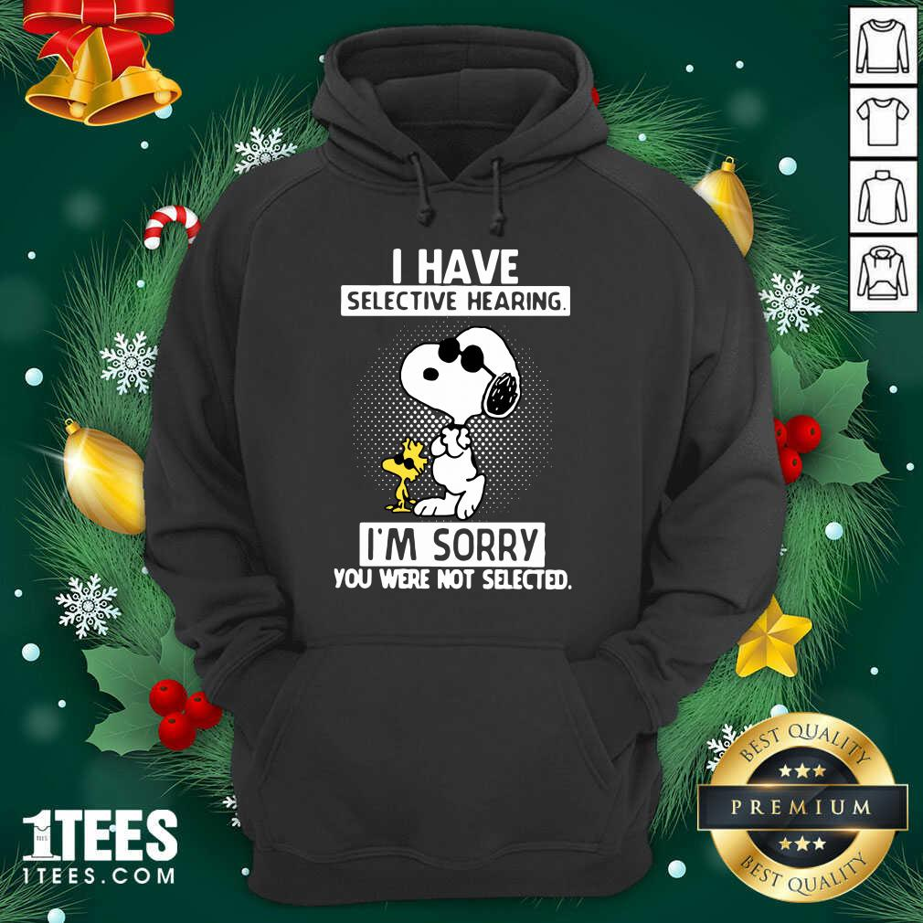Snoopy And Woodstock I Have Selective Hearing I'm Sorry You Were Not Selected Hoodie- Design By 1Tees.com