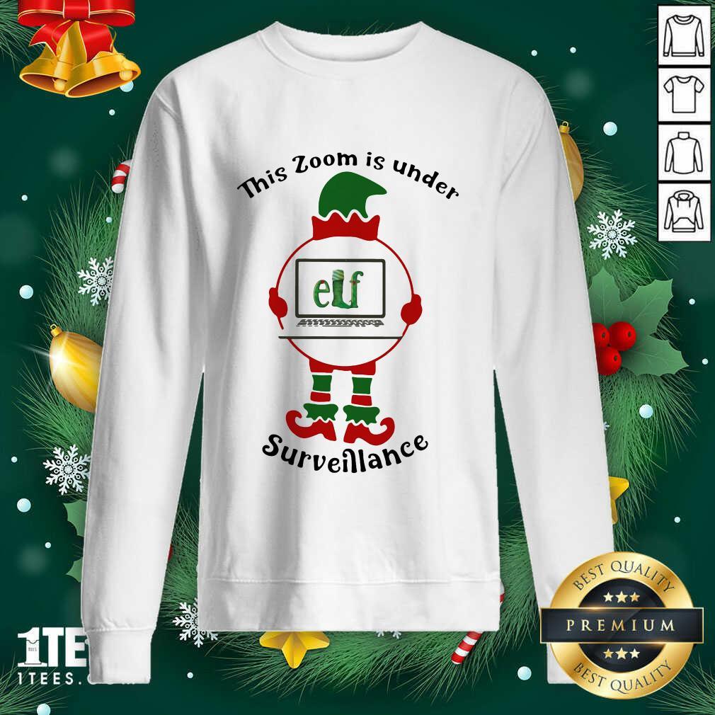 This Zoom Is Under Elf Surveillance Christmas Sweatshirt- Design By 1Tees.com