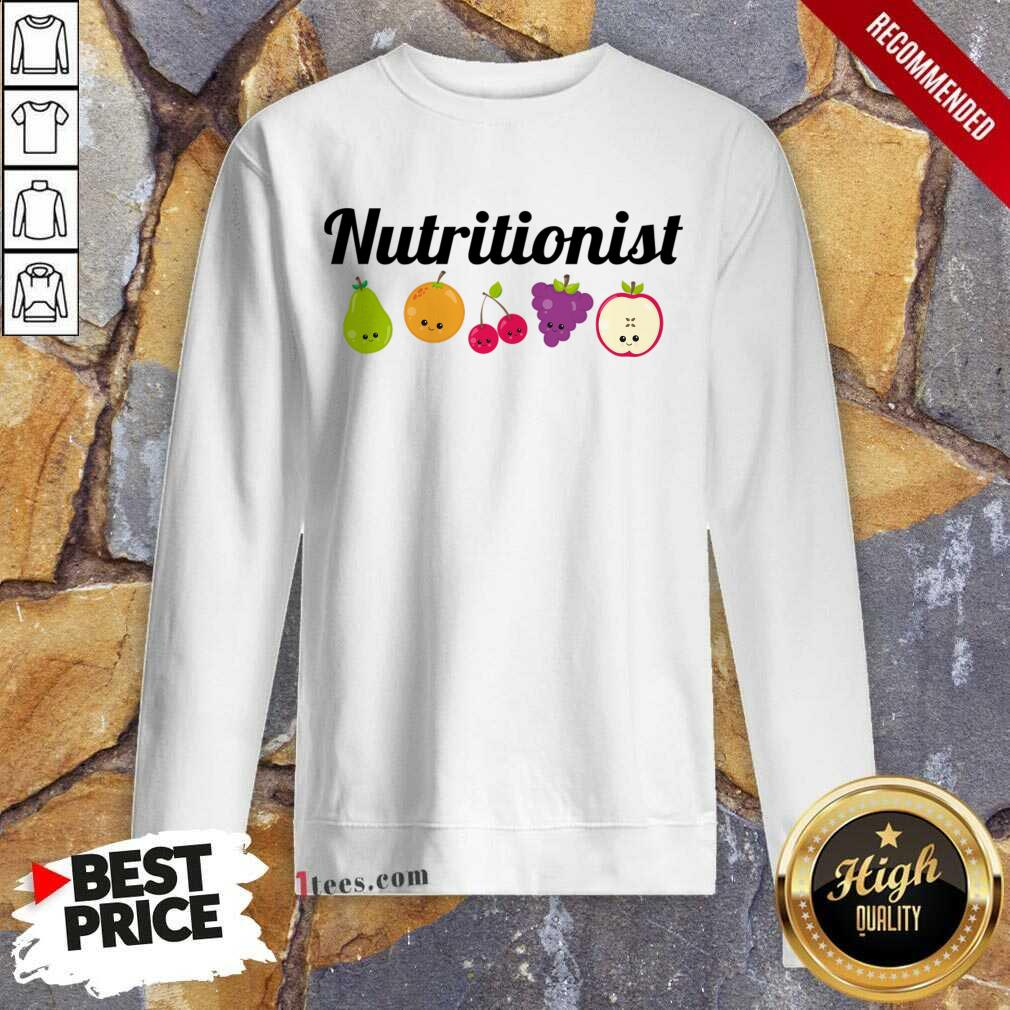 Nutritionist Nutrition Funny Fruit Gift Sweatshirt- Design By 1tees.com