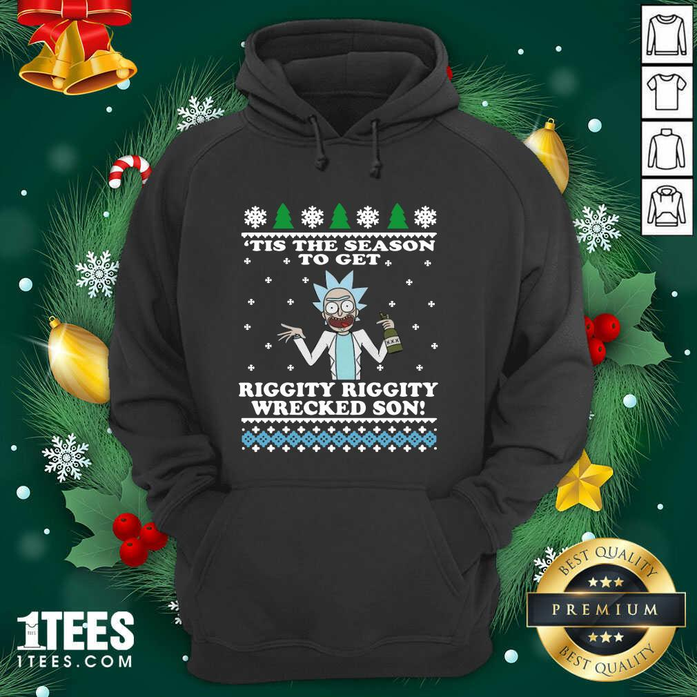 Rick Sanchez Tis The Season To Get Riggity Riggity Wrecked Son Ugly Merry Christmas Hoodie- Design By 1Tees.com