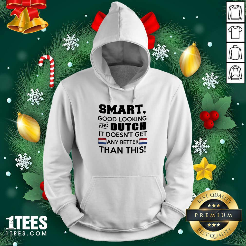 Smart Good Looking And Dutch It Doesn't Get Any Better Than This Hoodie- Design By 1Tees.com