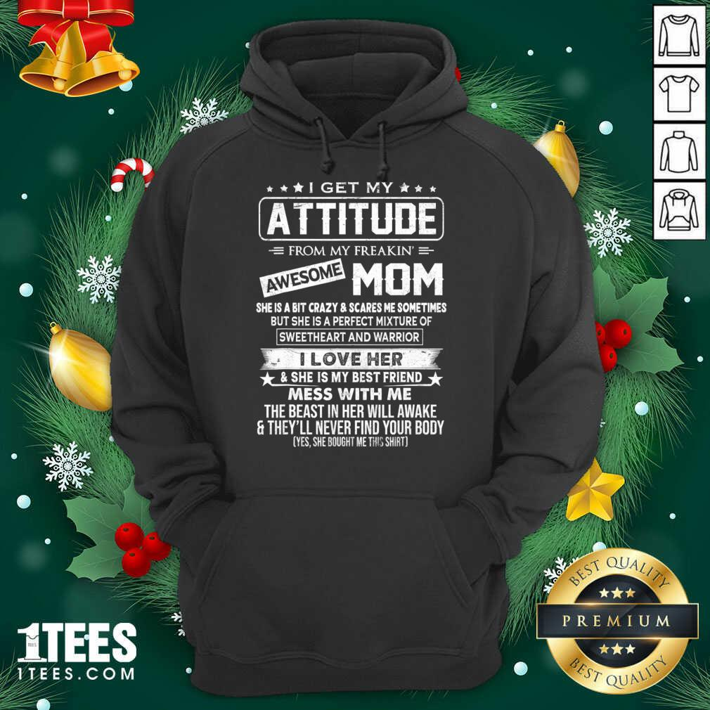 I Get My Attitude From My Freaking Awesome Mom Shirt Hoodie- Design By 1tees.com