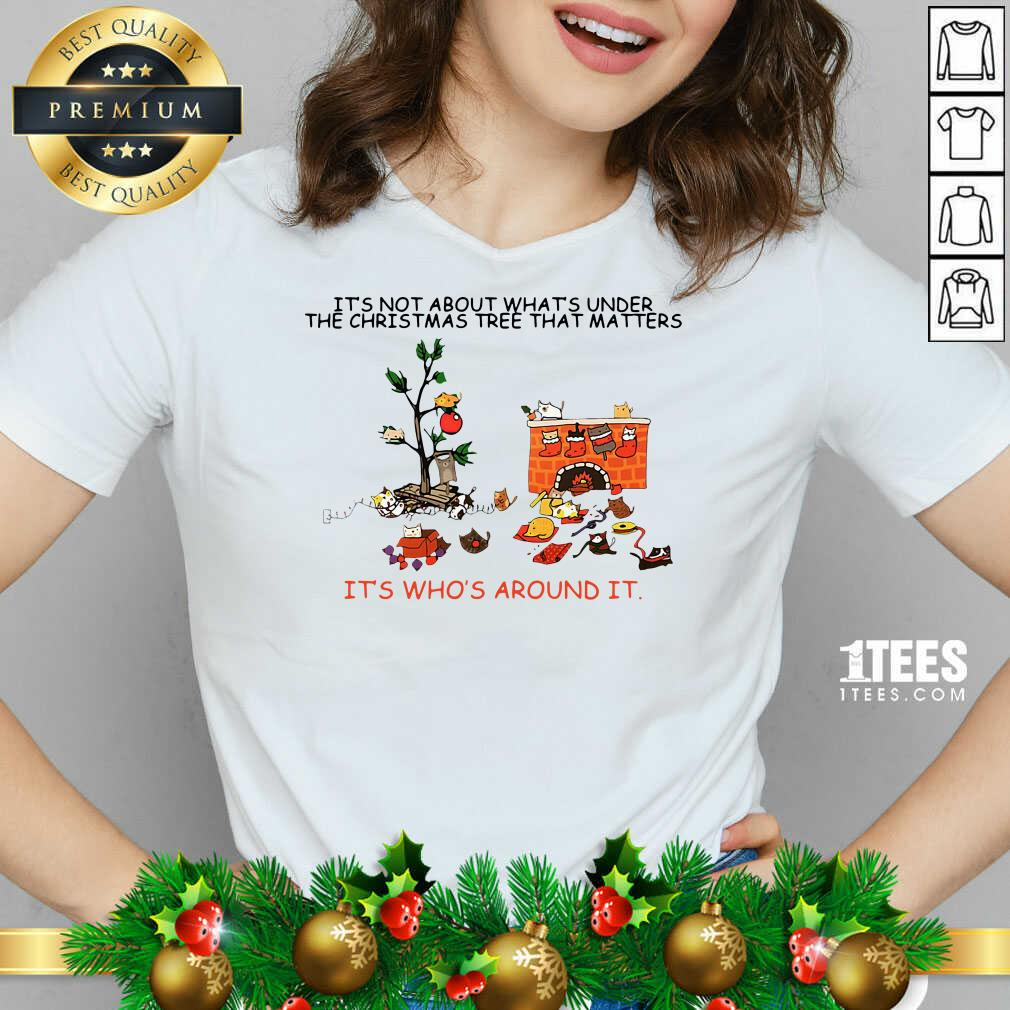 It's Not About What's Under The Christmas Tree That Matters Cat Who Around It For Cat Lover V-neck- Design By 1tees.com