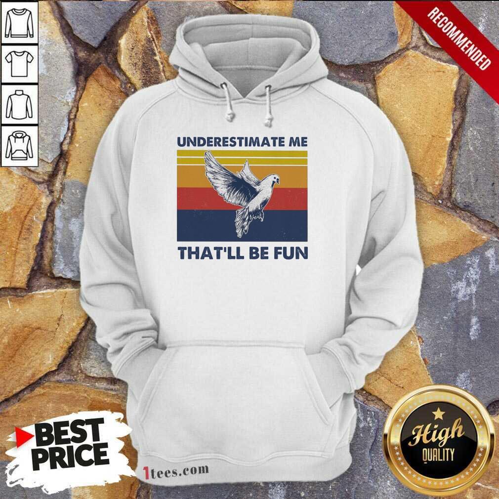 Underestimate Me That'll Be Fun Dove Vintage Hoodie- Design By 1Tees.com
