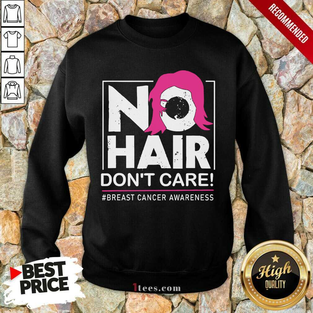 No Hair Don't Care Breast Cancer Awareness Woman Sweatshirt- Design By 1Tees.com