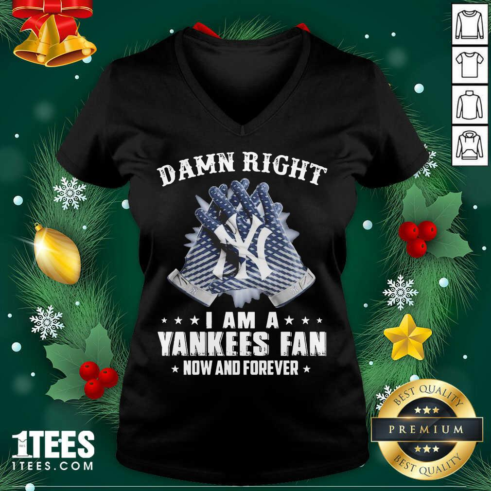 Damn Right I Am A New York Yankees Fan Now And Forever V-neck- Design By 1tees.com