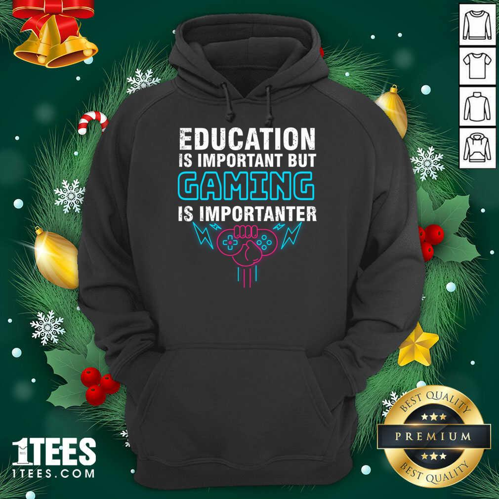 Education Is Important But Gaming Is Importanter Hoodie- Design By 1Tees.com