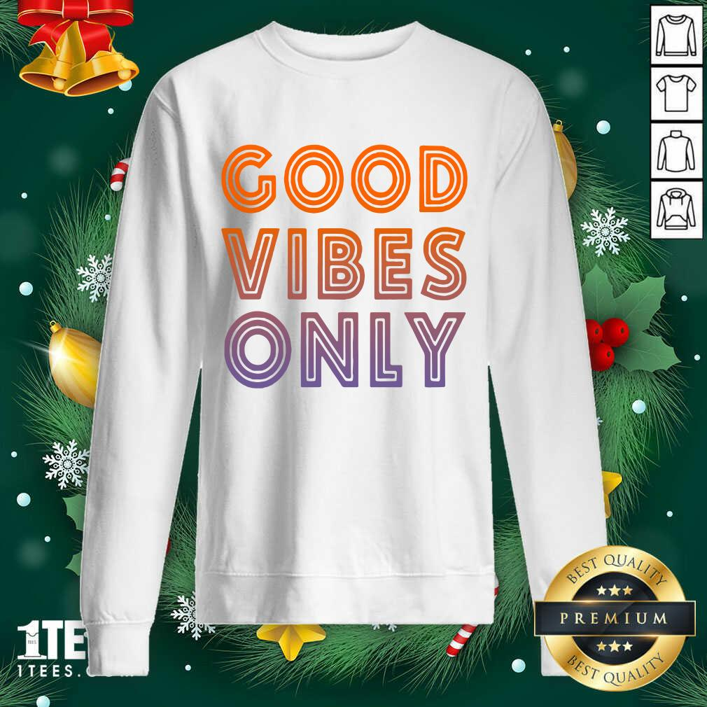 Good Vibes Only Sweatshirt- Design By 1Tees.com