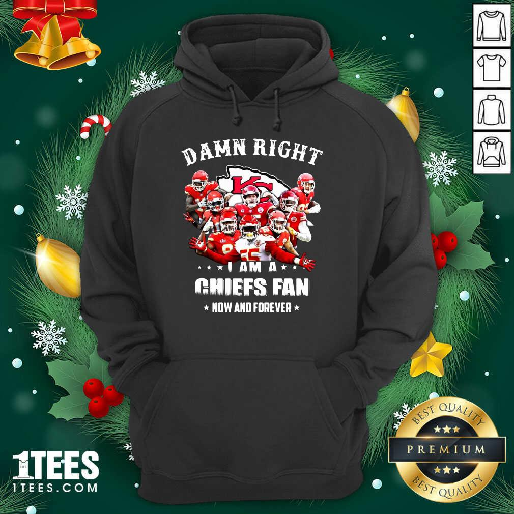 Damn Right I Am A Kansas City Chiefs Fan Now And Forever Hoodie- Design By 1tees.com
