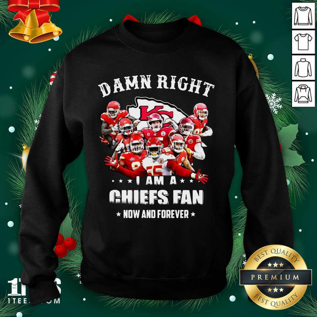 Damn Right I Am A Kansas City Chiefs Fan Now And Forever Sweatshirt- Design By 1tees.com