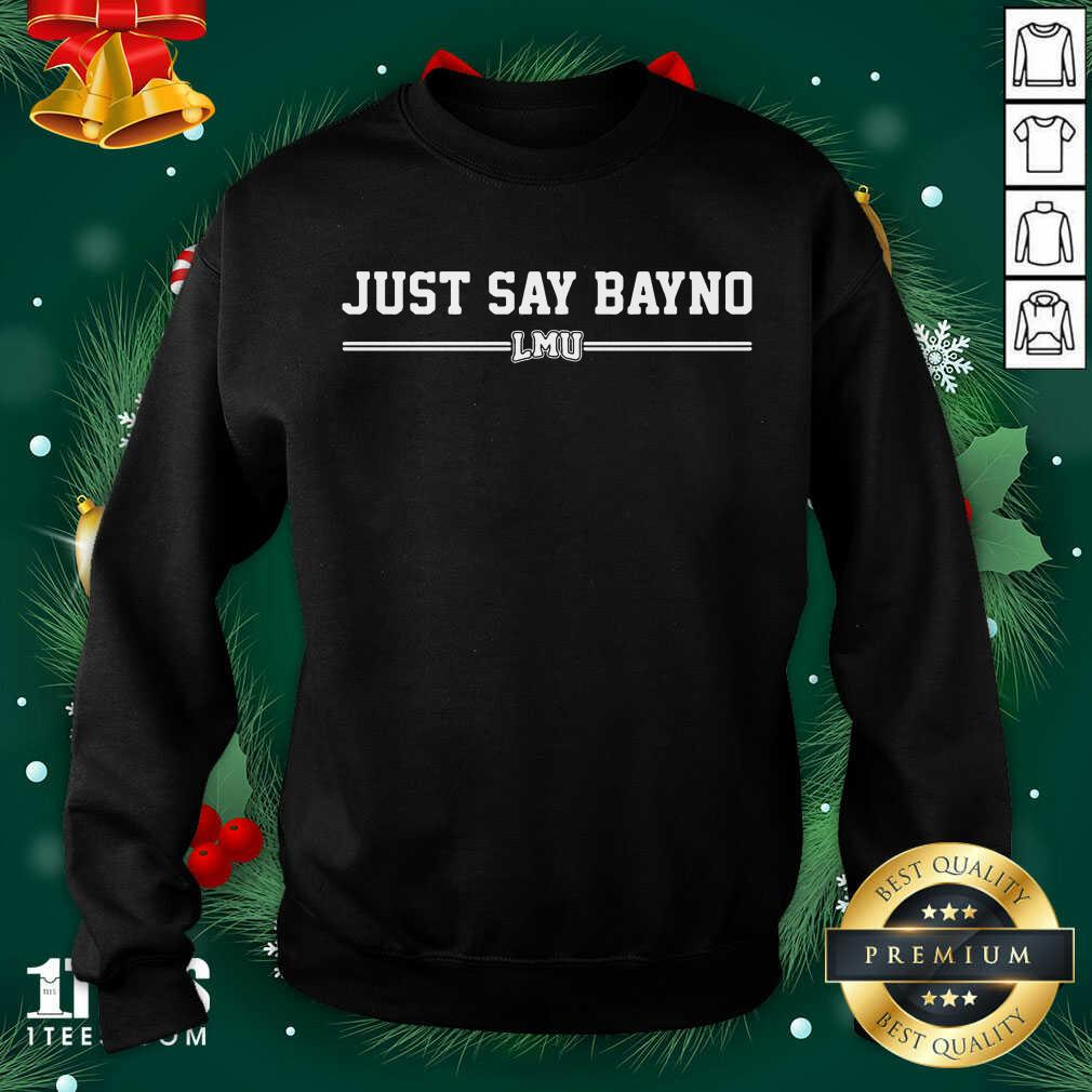 Just Say Bayno LMU Sweatshirt- Design By 1Tees.com