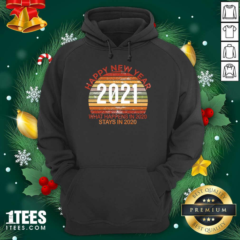 Happy New Year 2021 What Happens In 2020 Stays In 2020 Retro Hoodie- Design By 1Tees.com