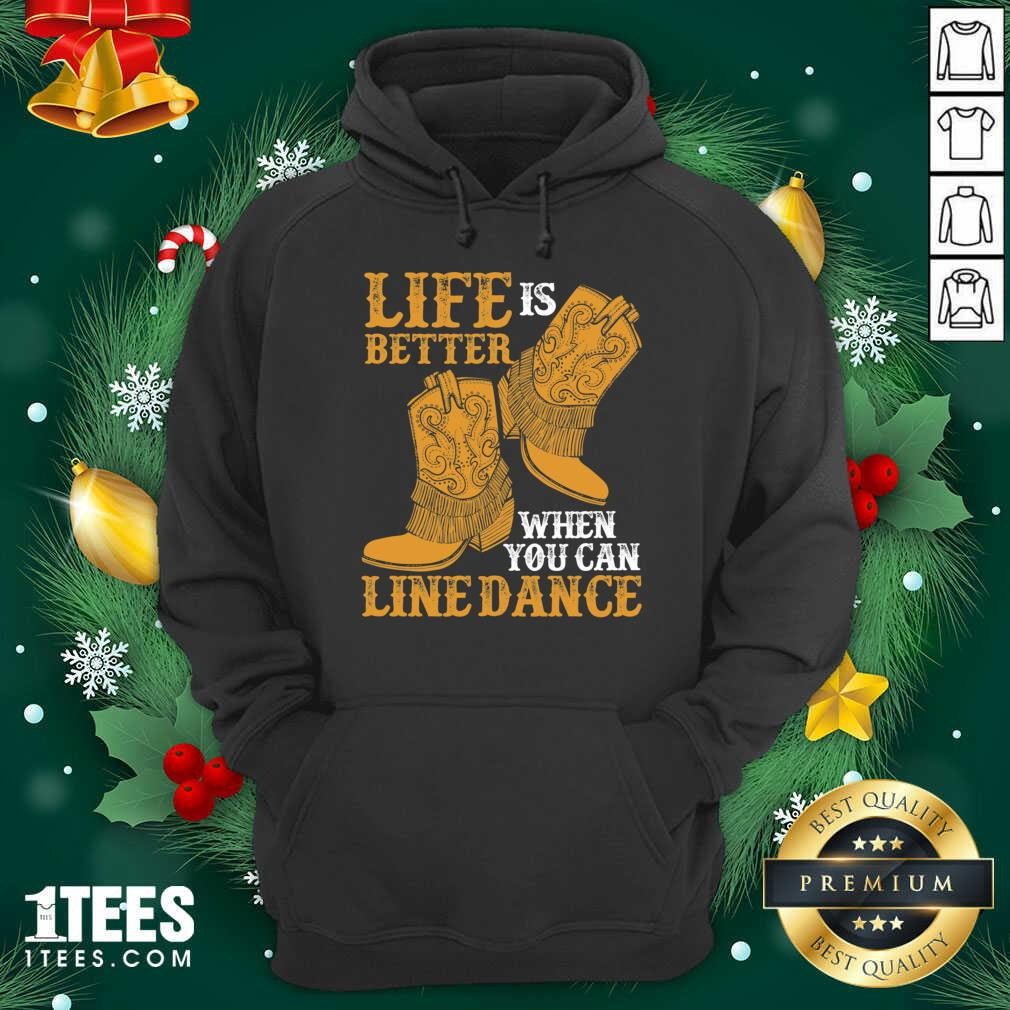Life Is Better When You Can Line Dance Hoodie- Design By 1Tees.com