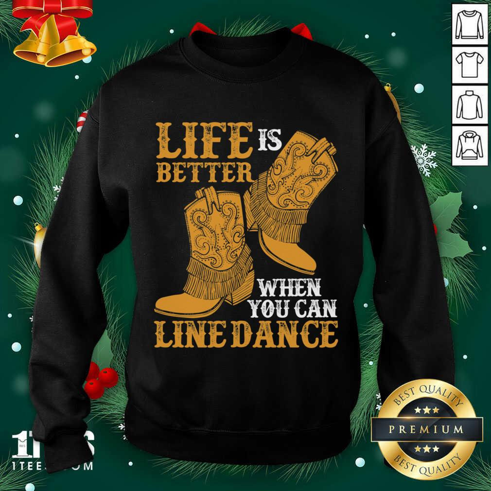 Life Is Better When You Can Line Dance Sweatshirt- Design By 1tees.com