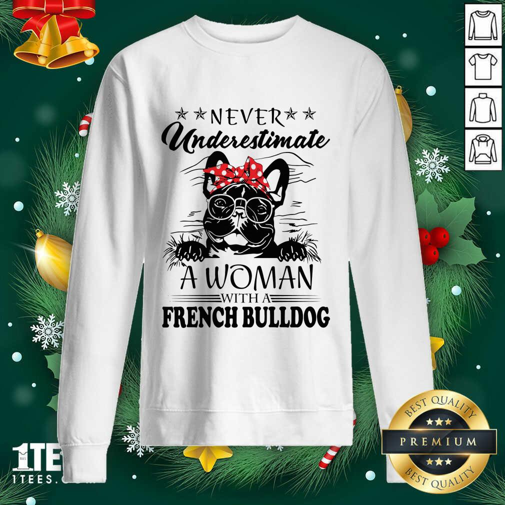 Never Underestimate A Woman With A French Bulldog Sweatshirt- Design By 1tees.com