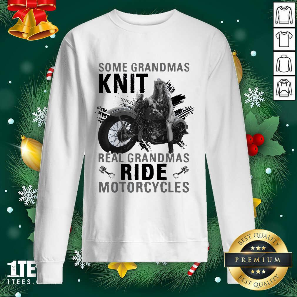 Some Grandmas Knit Real Grandmas Ride Motorcycles Funny Sweatshirt- Design By 1Tees.com