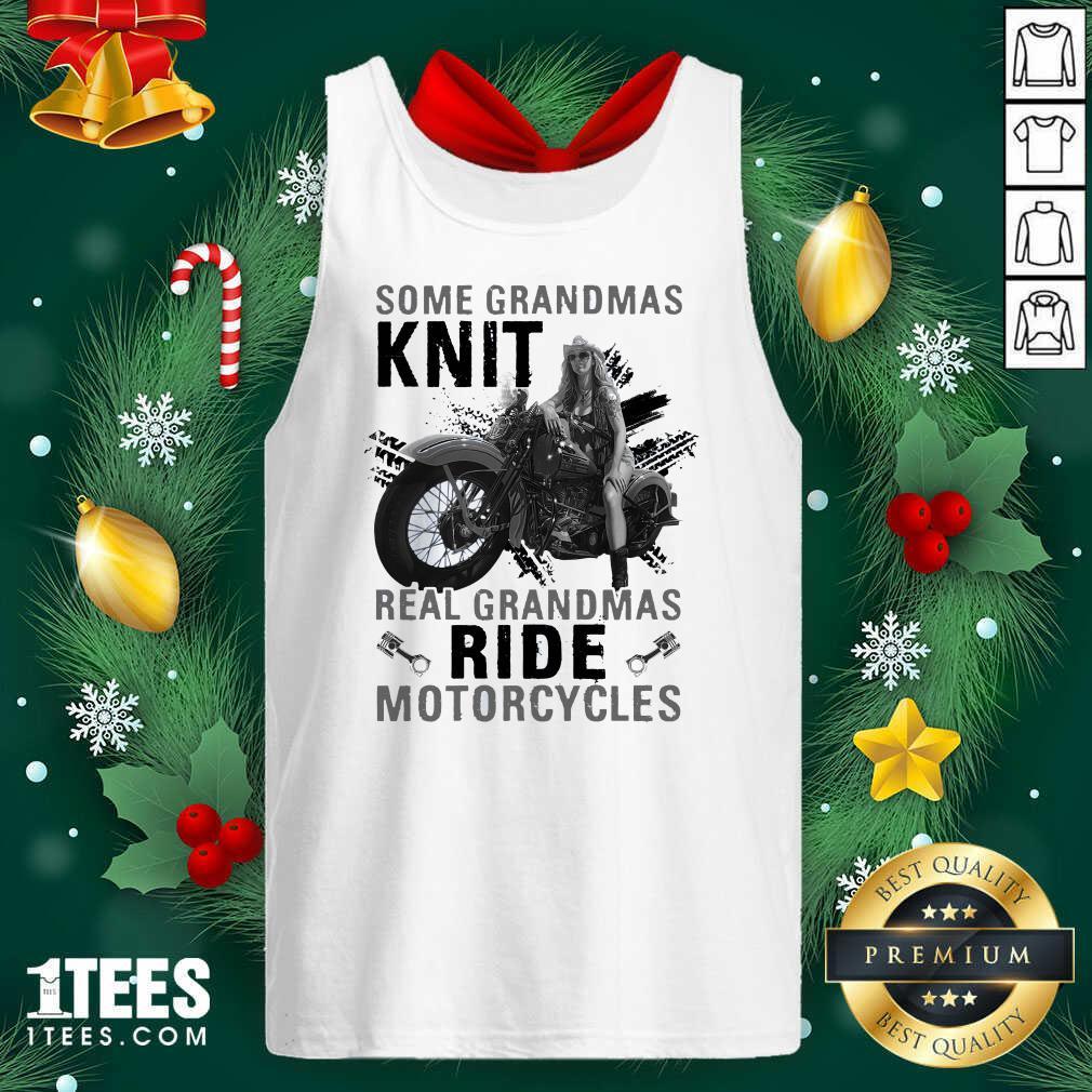 Some Grandmas Knit Real Grandmas Ride Motorcycles Funny Tank Top- Design By 1tees.com