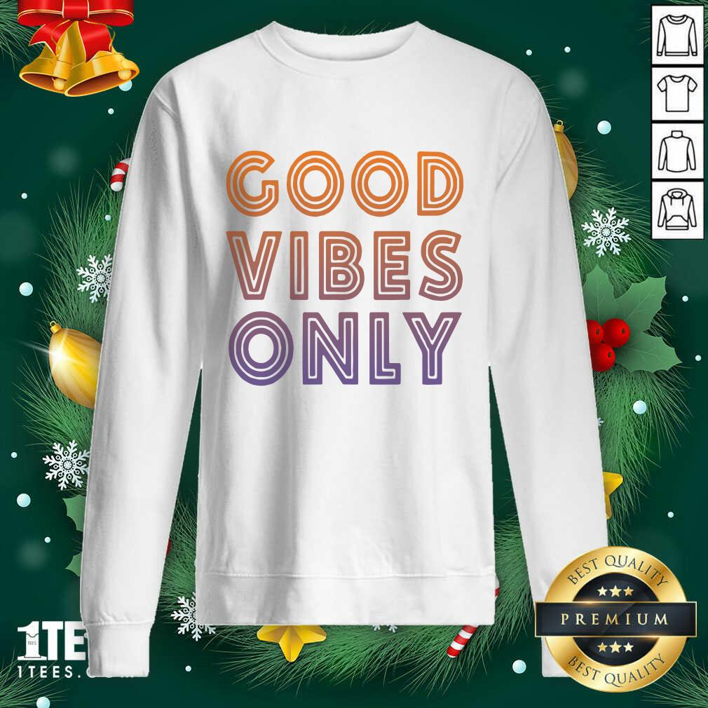 Good Vibes Only Funny Sweatshirt- Design By 1tees.com
