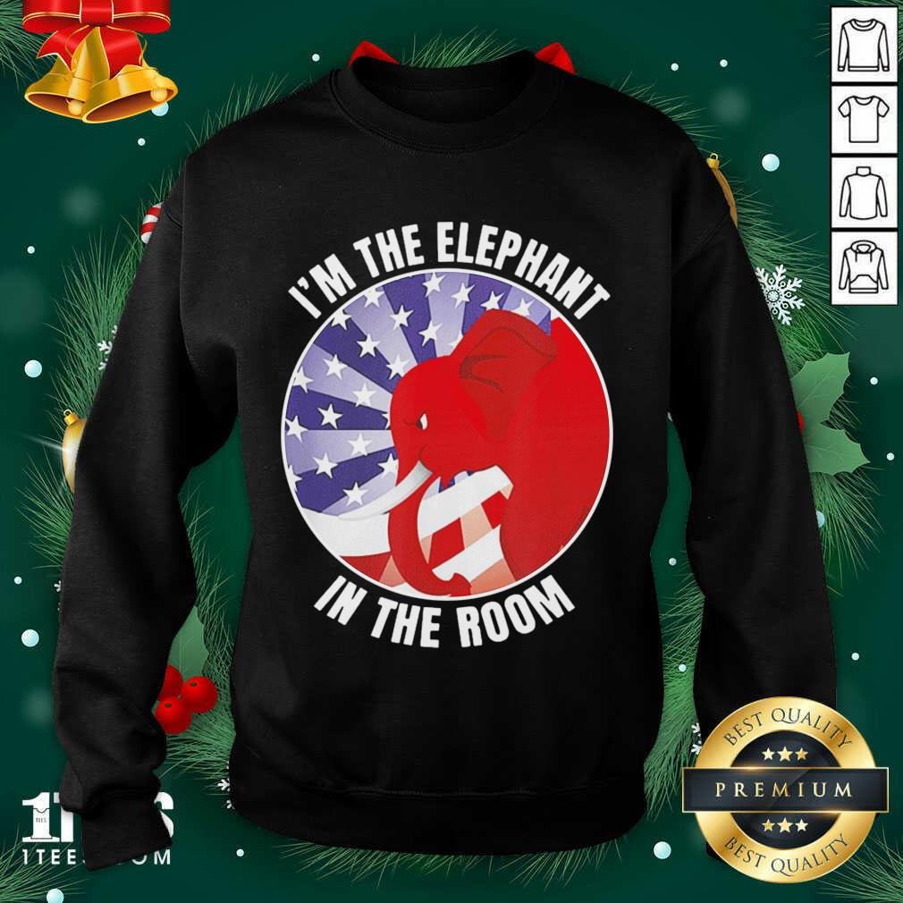 I'm The Elephant In The Room Republican Conservative Sweatshirt- Design By 1tees.com