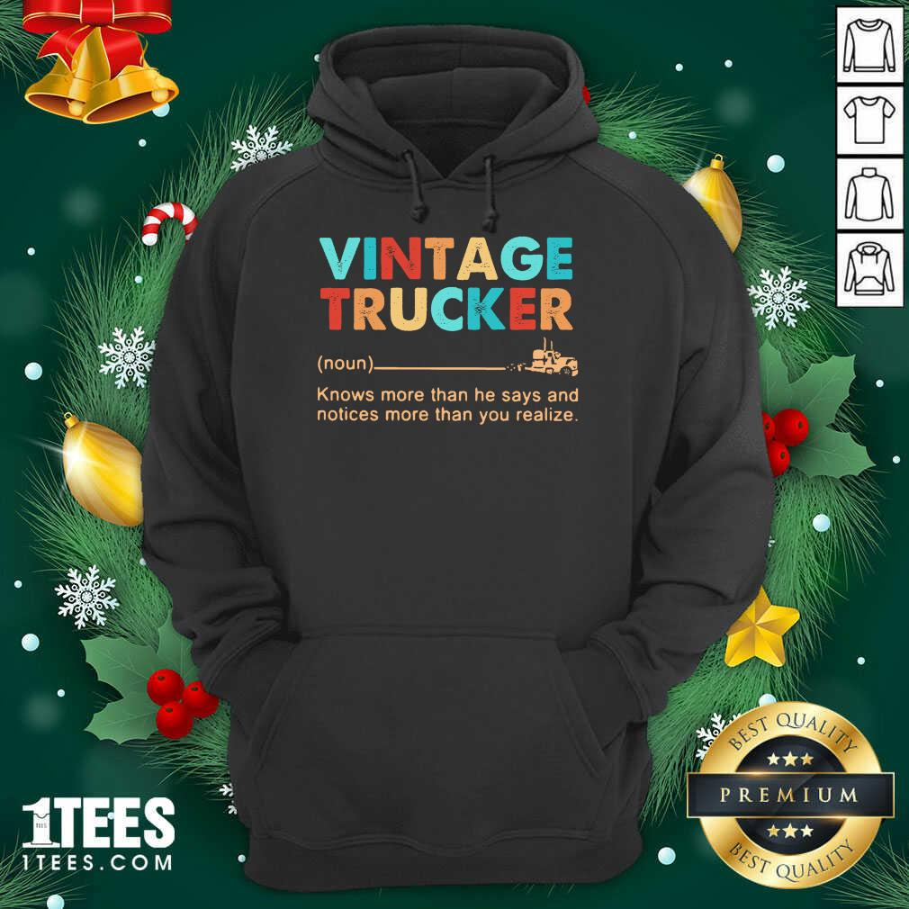 Vintage Trucker Knows More Than He Says And Notices More Hoodie- Design By 1Tees.com