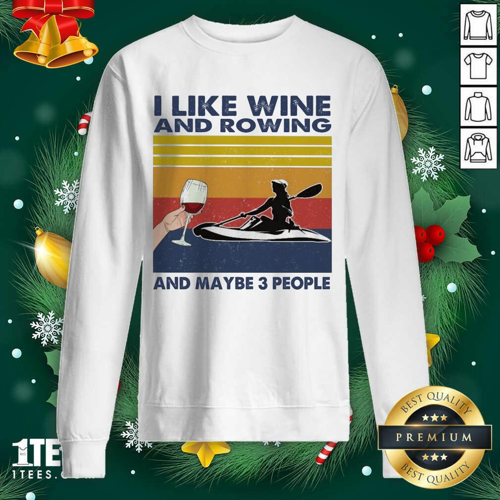 I Like Wine And Rowing And Maybe People Vintage Sweatshirt- Design By 1tees.com