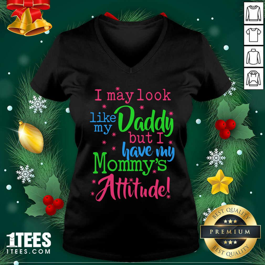 I May Look Like My Daddy But I Have My Mommy's Attitude V-neck- Design By 1Tees.com