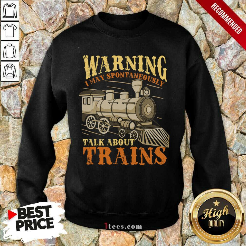 Warning I May Spontaneously Talk About Trains Trainspotter Sweatshirt- Design By 1tees.com