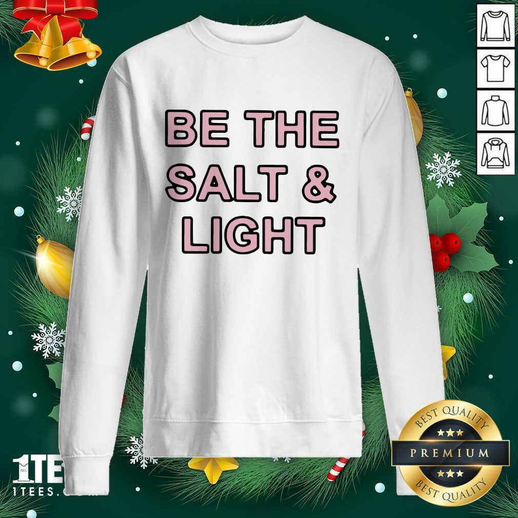 Be The Salt and Light Sweatshirt- Design By 1tees.com