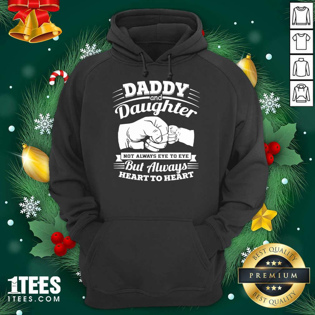 Daddy And Daughter Not Always Eye To Eye But Always Heart To Heart Hoodie- Design By 1Tees.com