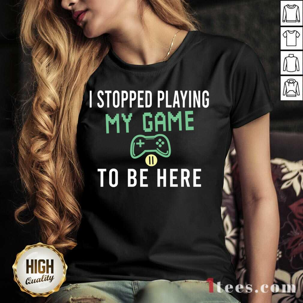 I Stopped Playing My Game To Be Here Gamer Sayings Video Games Lover V-neck- Design By 1Tees.com