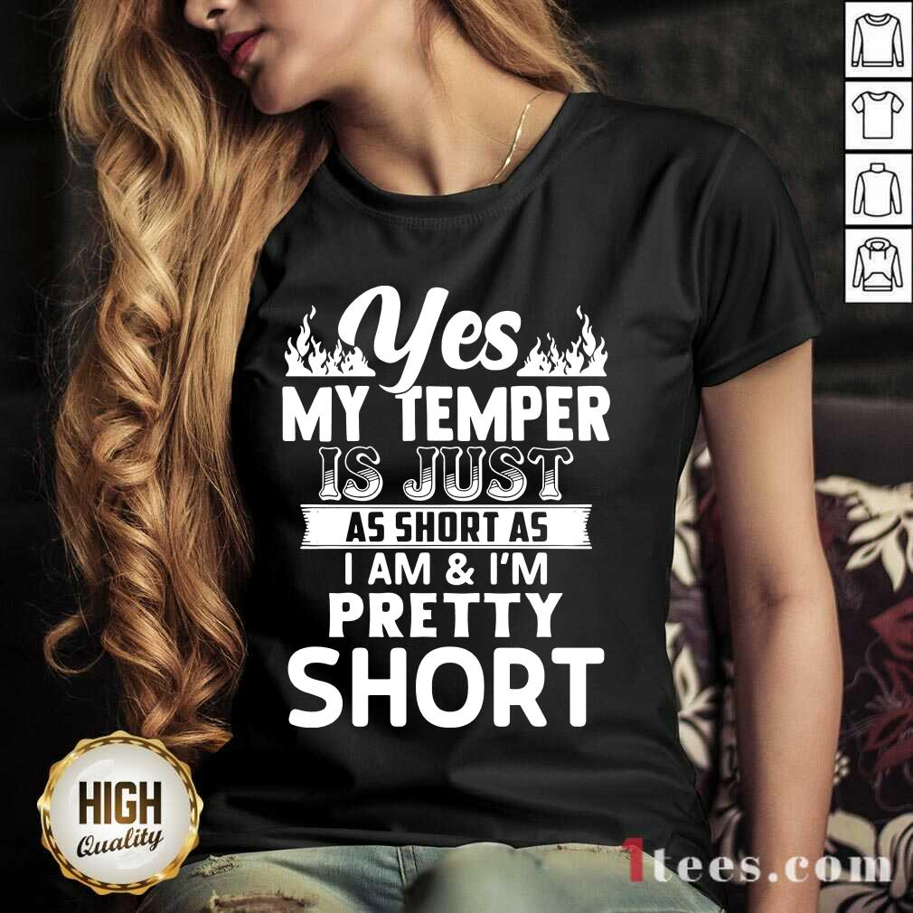 Nice Yes My Temper Is Just As Short As I Am Im Pretty Short V-neck- Design By 1tees.com