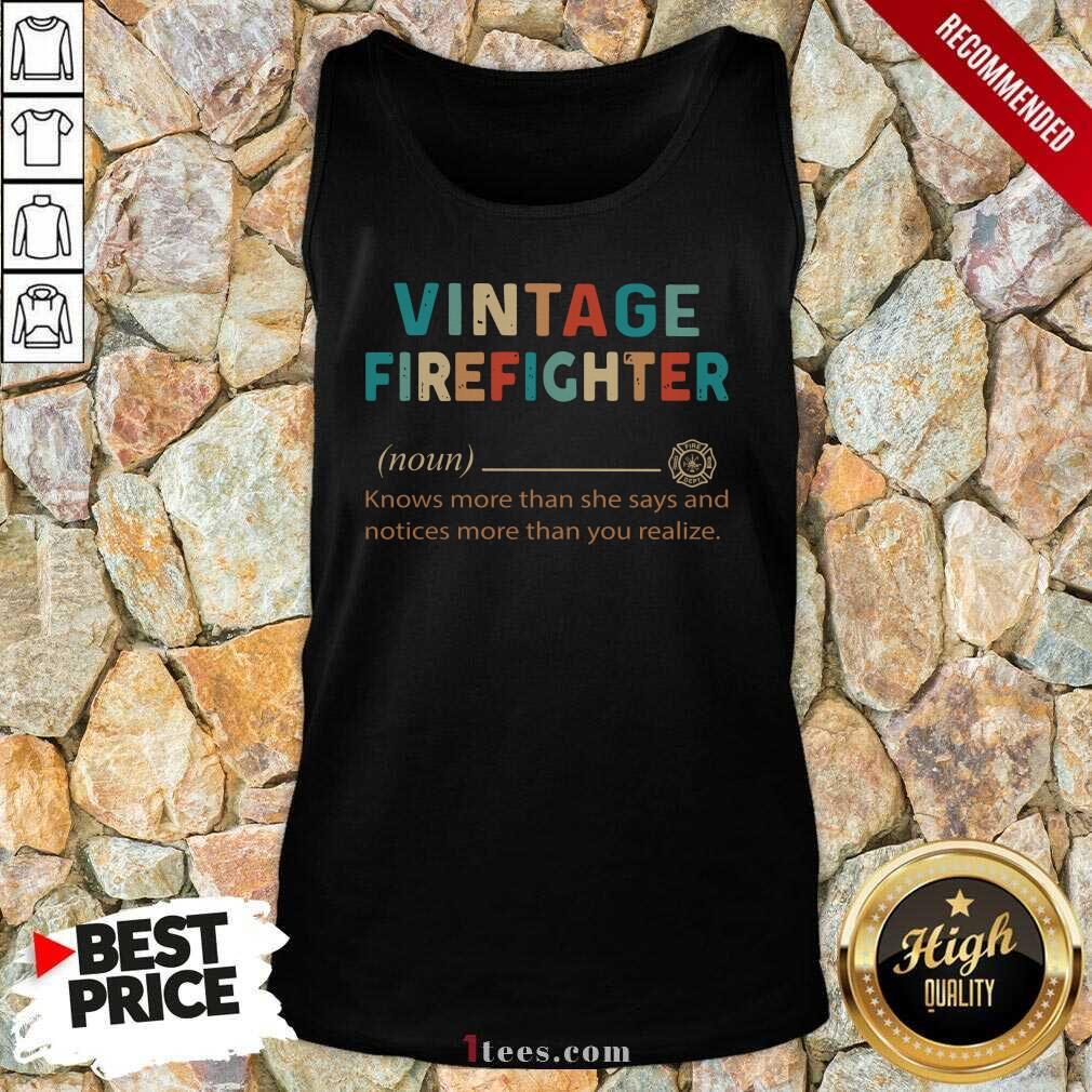 Vintage Firefighter Definition Knows More Than He Says Notices Tank Top
