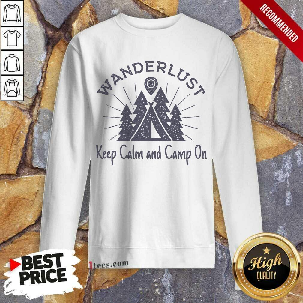 Wanderlust Campground Keep Calm And Camp On Sweatshirt- Design By 1Tees.com