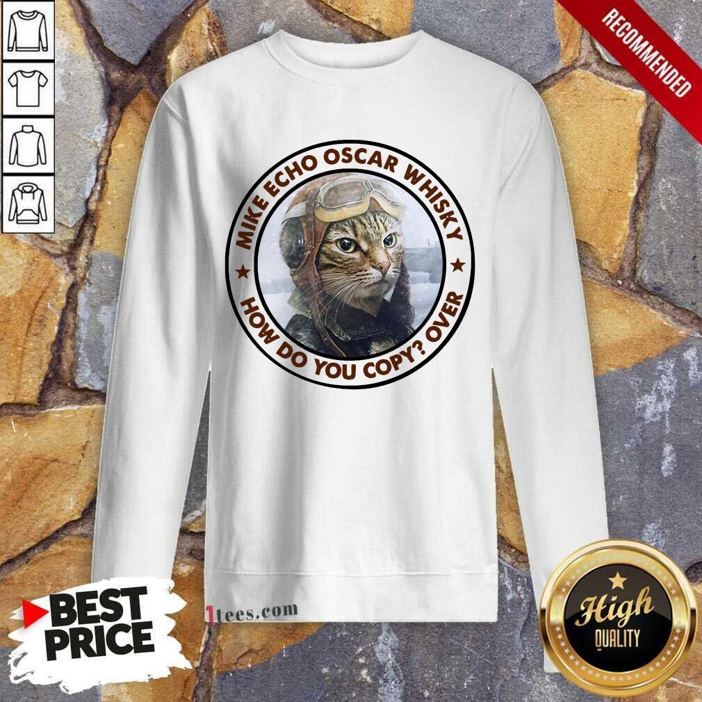 Cat Mike Echo Oscar Whiskey How Do You Copy Over Sweatshirt- Design By 1Tees.com