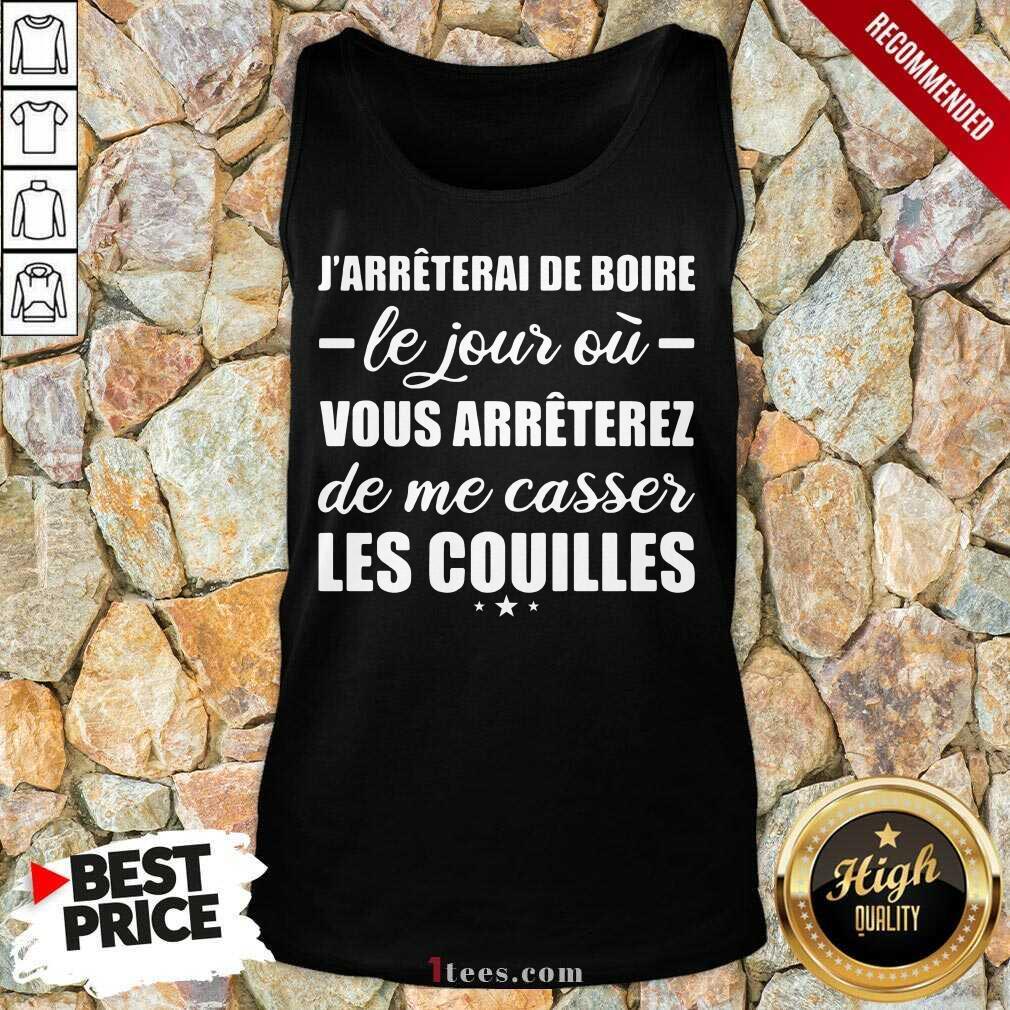 Jarreterai De Boire Le Jour Ou Vous Arrêterez De Me Casser Les Couilles Tank Top- Design By 1Tees.com
